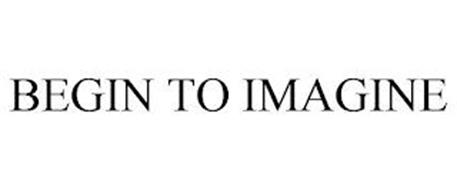 BEGIN TO IMAGINE