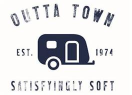 OUTTA TOWN EST. 1974 SATISFYINGLY SOFT