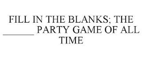FILL IN THE BLANKS; THE ______ PARTY GAME OF ALL TIME