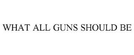 WHAT ALL GUNS SHOULD BE