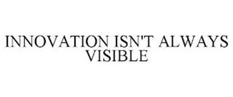 INNOVATION ISN'T ALWAYS VISIBLE
