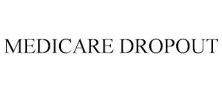 MEDICARE DROPOUT