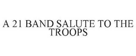 A 21 BAND SALUTE TO THE TROOPS