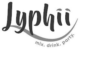 LYPHII MIX. DRINK. PARTY.