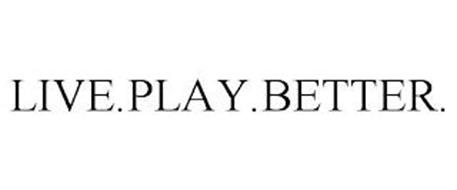 LIVE.PLAY.BETTER.