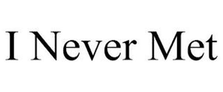 I NEVER MET