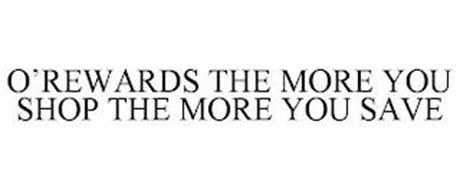 O'REWARDS THE MORE YOU SHOP THE MORE YOU SAVE