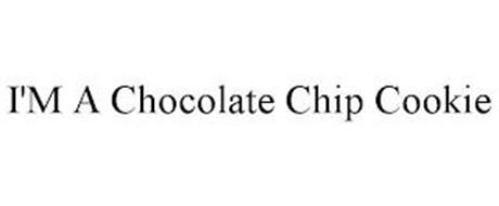 I'M A CHOCOLATE CHIP COOKIE