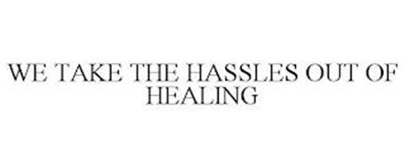 WE TAKE THE HASSLES OUT OF HEALING