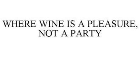 WHERE WINE IS A PLEASURE, NOT A PARTY