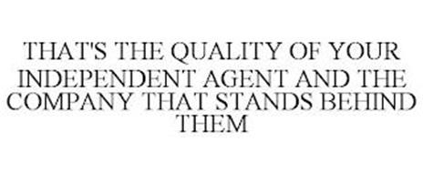 THAT'S THE QUALITY OF YOUR INDEPENDENT AGENT AND THE COMPANY THAT STANDS BEHIND THEM