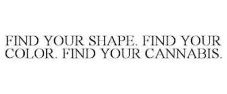 FIND YOUR SHAPE. FIND YOUR COLOR. FIND YOUR CANNABIS.