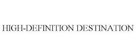 HIGH-DEFINITION DESTINATION