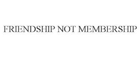 FRIENDSHIP NOT MEMBERSHIP