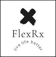 X FLEX RX LIVE LIFE BETTER