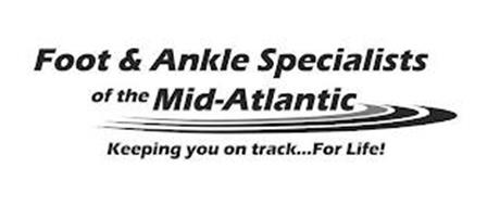 FOOT & ANKLE SPECIALISTS OF THE MID-ATLANTIC KEEPING YOU ON TRACK...FOR LIFE!