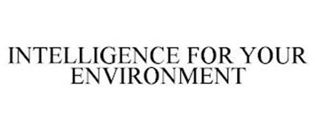 INTELLIGENCE FOR YOUR ENVIRONMENT