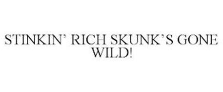 STINKIN' RICH SKUNK'S GONE WILD!