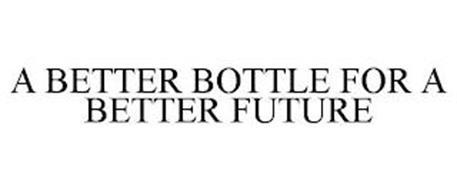 A BETTER BOTTLE FOR A BETTER FUTURE