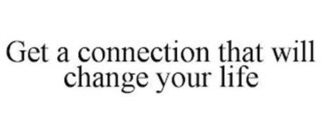 GET A CONNECTION THAT WILL CHANGE YOUR LIFE