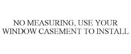NO MEASURING, USE YOUR WINDOW CASEMENT TO INSTALL