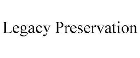 LEGACY PRESERVATION