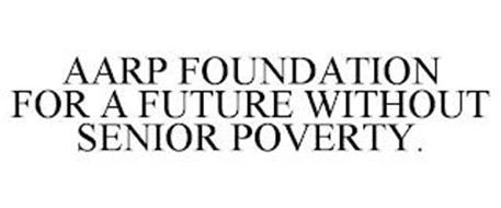 AARP FOUNDATION FOR A FUTURE WITHOUT SENIOR POVERTY.