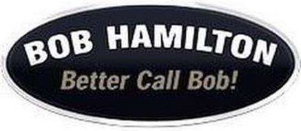 BOB HAMILTON BETTER CALL BOB!