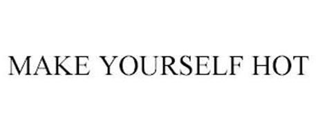 MAKE YOURSELF HOT