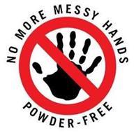 NO MORE MESSY HANDS POWDER-FREE