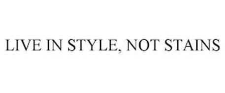 LIVE IN STYLE, NOT STAINS