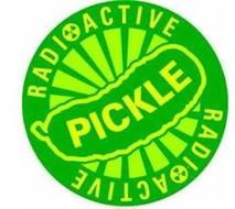 RADIOACTIVE PICKLE RADIOACTIVE