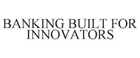 BANKING BUILT FOR INNOVATORS