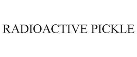 RADIOACTIVE PICKLE