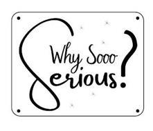WHY SOOO SERIOUS?
