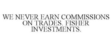 WE NEVER EARN COMMISSIONS ON TRADES. FISHER INVESTMENTS.