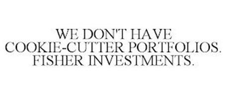 WE DON'T HAVE COOKIE-CUTTER PORTFOLIOS. FISHER INVESTMENTS.