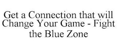 GET A CONNECTION THAT WILL CHANGE YOUR GAME - FIGHT THE BLUE ZONE