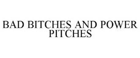 BAD BITCHES AND POWER PITCHES
