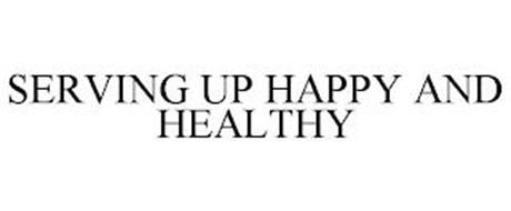 SERVING UP HAPPY AND HEALTHY