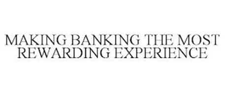 MAKING BANKING THE MOST REWARDING EXPERIENCE