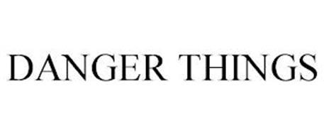 DANGER THINGS