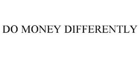 DO MONEY DIFFERENTLY
