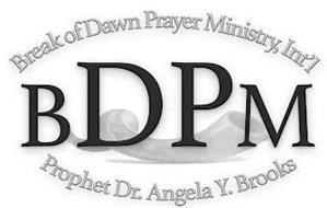 BREAK OF DAWN PRAYER MINISTRY, INT'L BDPM PROPHET DR. ANGELA Y. BROOKS
