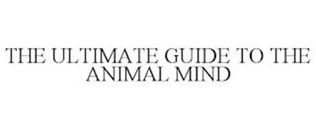 THE ULTIMATE GUIDE TO THE ANIMAL MIND