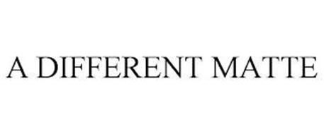 A DIFFERENT MATTE