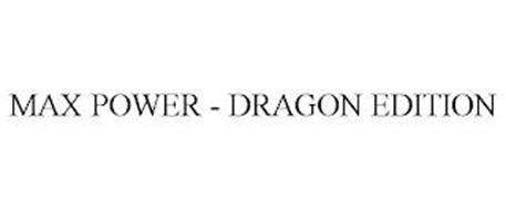 MAX POWER - DRAGON EDITION