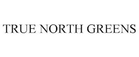 TRUE NORTH GREENS