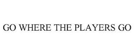 GO WHERE THE PLAYERS GO
