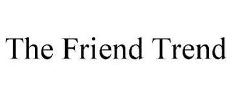 THE FRIEND TREND